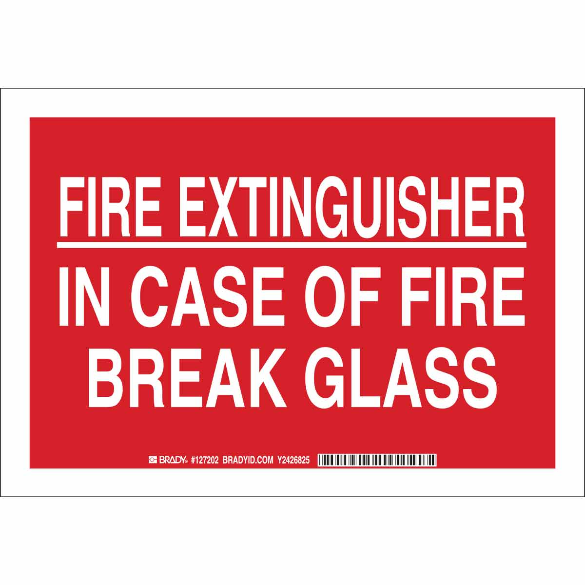 Brady Part 127201 Fire Extinguisher In Case Of Fire Break Glass