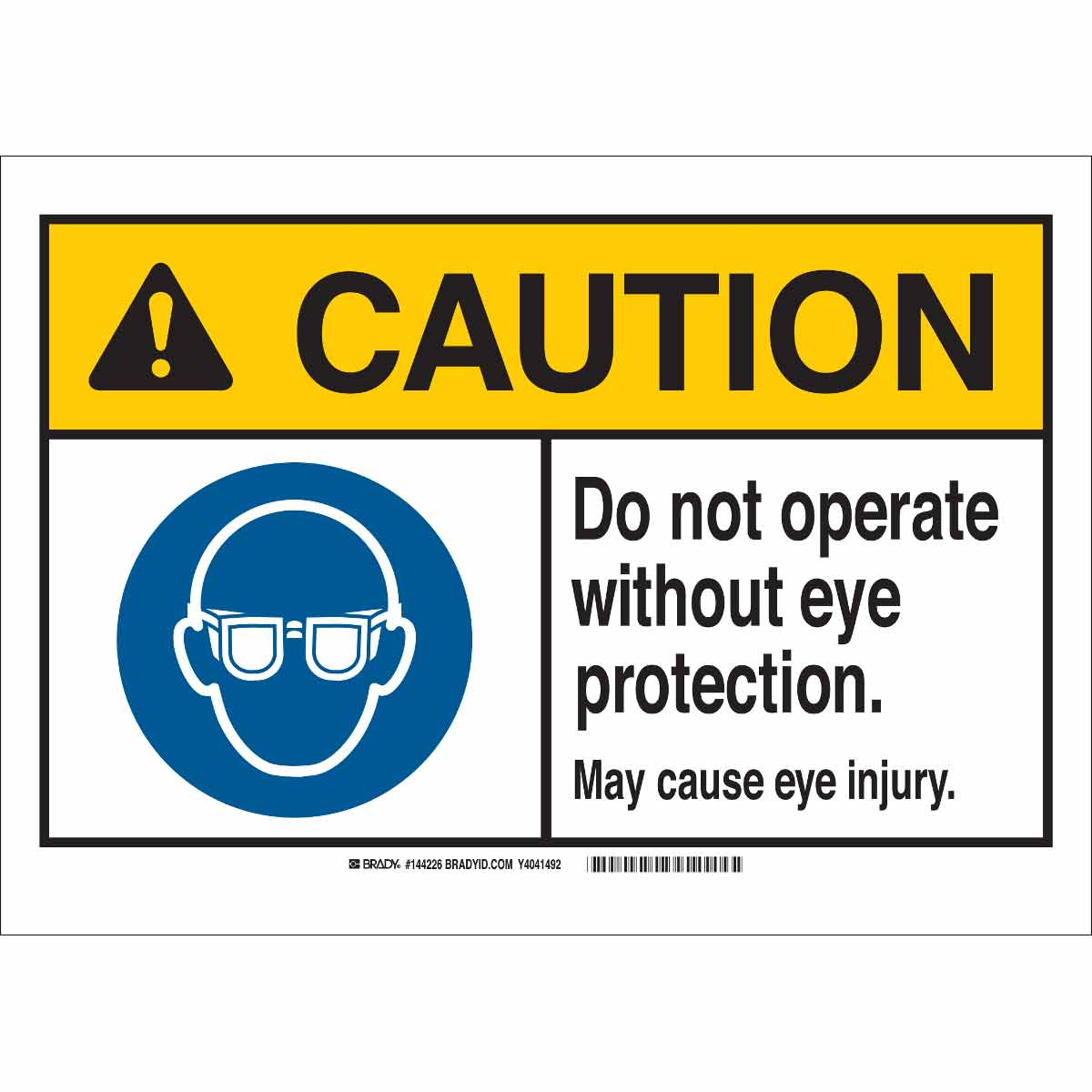 Brady Part 144221 Caution Do Not Operate Without Eye Protection May Cause Eye Injury Sign Bradyid Com