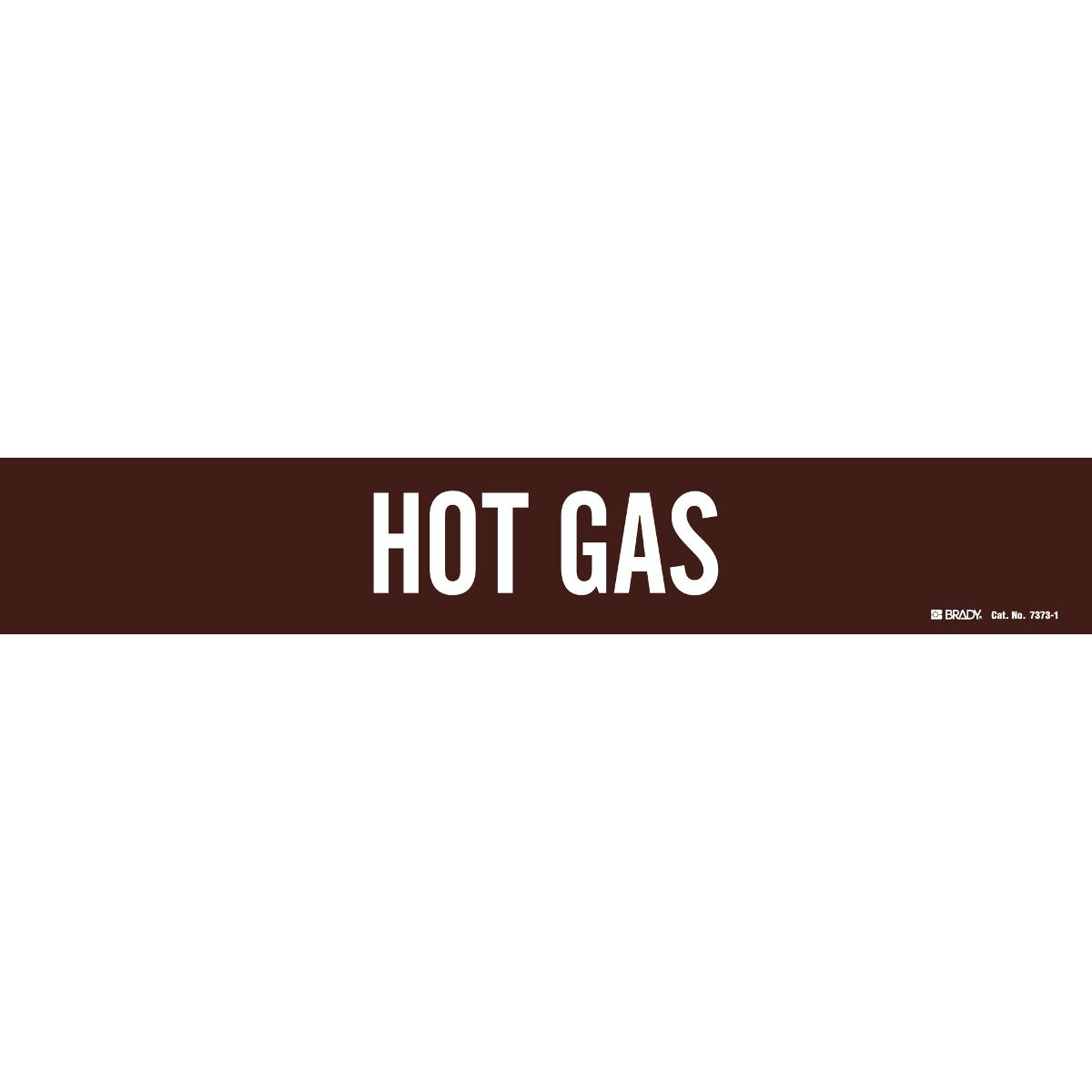White On Brown Pressure Sensitive Vinyl Brady 7373-1 Self-Sticking Vinyl Pipe Marker Legend Hot Gas 2 1//4 Height X 14 Width Legend Hot Gas 2 1//4 Height X 14 Width B-946