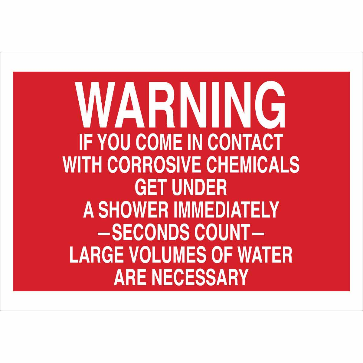 WARNING If You Come In Contact With Corrosive Chemicals Get Under A Shower  Immediately Sign