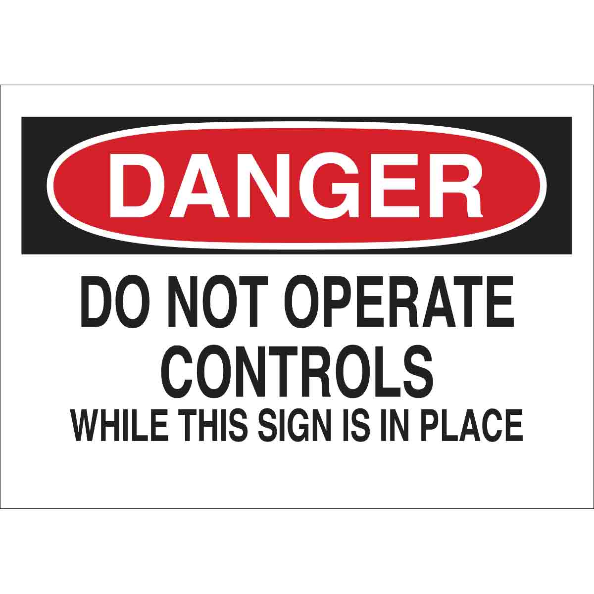 Brady 85942 Self Sticking Polyester 10 X 14 Danger Sign Legend Do Not Operate Controls While This Sign Is In Place