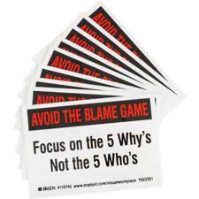 AVOID THE BLAME GAME FOCUS ON THE 5 WHY'S NOT THE 5 WHO'S Labels