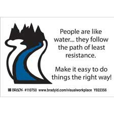 PEOPLE ARE LIKE WATER.. THEY FOLLOW THE PATH OF LEAST RESISTANCE. MAKE IT EASY TO DO THINGS… Labels