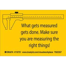 WHAT GETS MEASURED GETS DONE. MAKE SURE YOU ARE MEASURING THE RIGHT THINGS! Labels